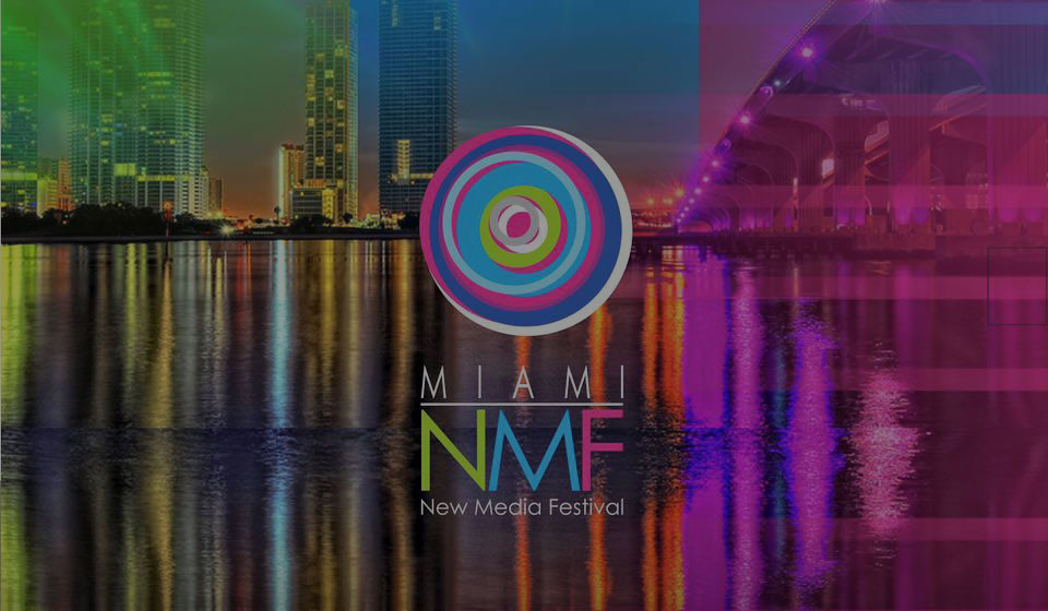 Miami New Media Festival 2015 to Present 27 Projects From Around the World